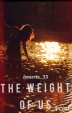 The Weight of Us:Sequel to Better Left Unsaid by carrie_13