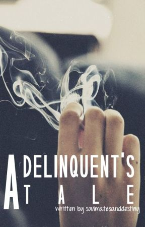 A Delinquent's Tale by soulmatesanddestiny