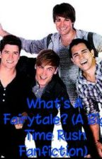 What's A Fairytale? (A Big Time Rush Fan Fiction) by iheartkendork