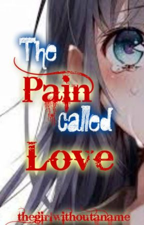 The Pain called Love by thegirlwithoutaname_