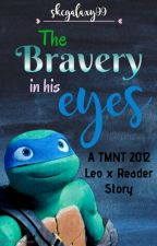 The Bravery in his Eyes - A TMNT Leo X Reader Story by skcgalaxy99