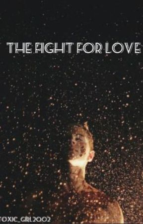 The Fight For Love by toxic_girl2002