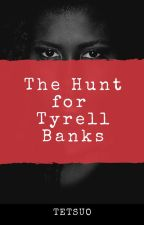 The Hunt for Tyrell Banks by Tetsuo