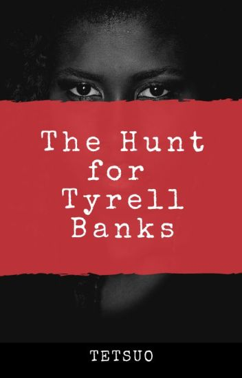 The Hunt for Tyrell Banks