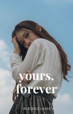Yours, Forever by insouciancy