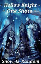 Hollow Knight ~ One Shots ~ by SnowIsRandom