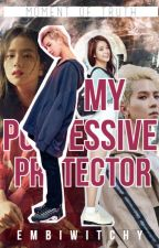MY POSSESSIVE PROTECTOR by EmbiWitchy