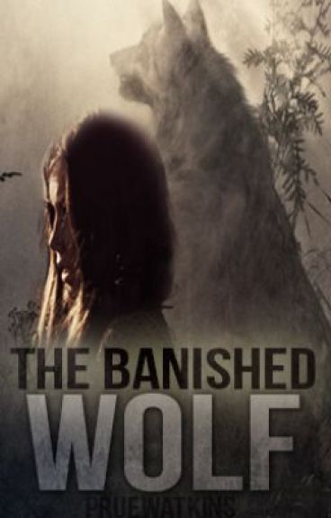 The Banished Wolf {COMPLETED} by pruewatkins