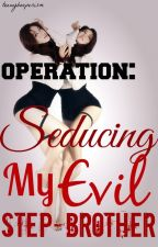 Operation: Seducing My Evil Step-Brother by teenybooperism