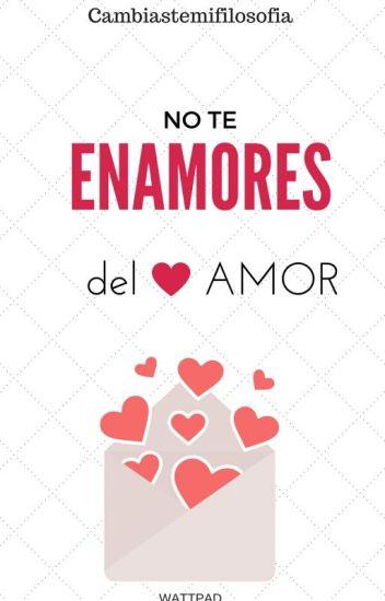 No te enamores del amor.