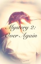 Mystery 2: Over Again by alter-ago