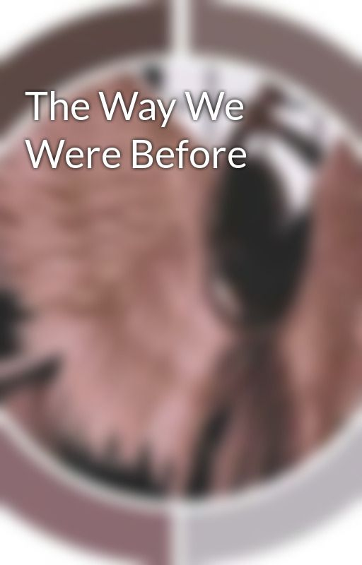 The Way We Were Before by MiniMoxx