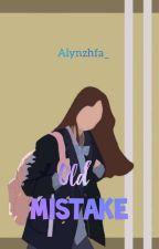 OLD MISTAKE by alynzhfa_