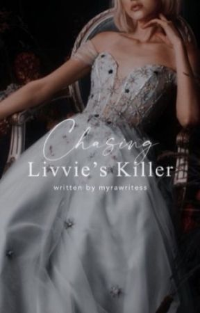 Chasing Livvie's Killer (FALL 2020) by Agnxxes