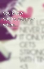 you know you're a dancer when... by Dance_Believe_Dream