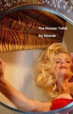 The Human Toilet by Rissrob