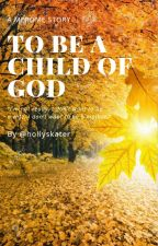 To Be Child of God [A Merome Story] by hollyskater