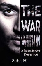 The War Within《A Tiger Shroff Fanfiction》 by girl_from_6277