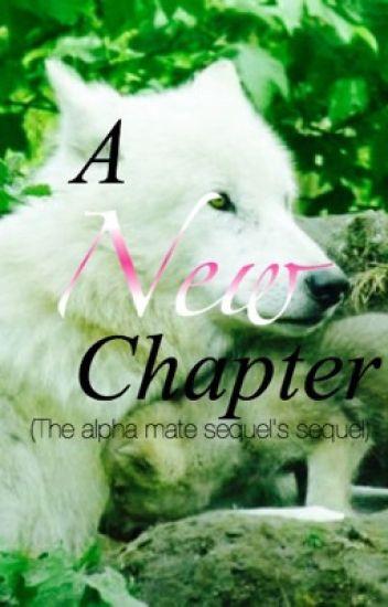 A new chapter (Alpha's mate sequel's sequel)