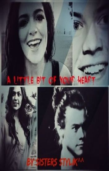 A LITTLE BIT OF YOUR HEART // By:Sisters Stylik^^