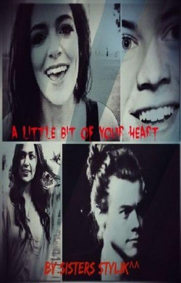 A LITTLE BIT OF YOUR HEART // By:Sisters Stylik^^