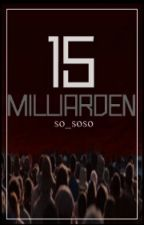 15 Milliarden by so_soso