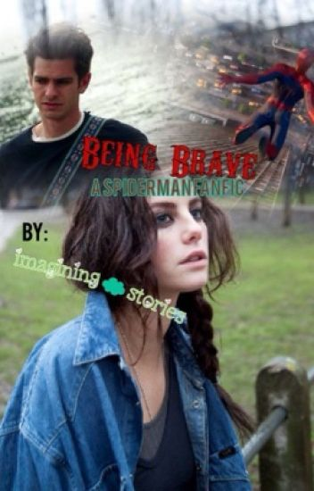 Being Brave: A Spiderman Fanfic
