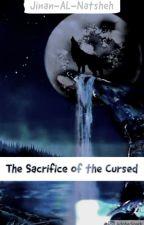 The Sacrifice of the Cursed {2} by JinansFaith98