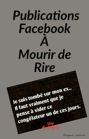Les Publications Facebook Les Plus Droles Et Les Commentaires Publications 18 Wattpad