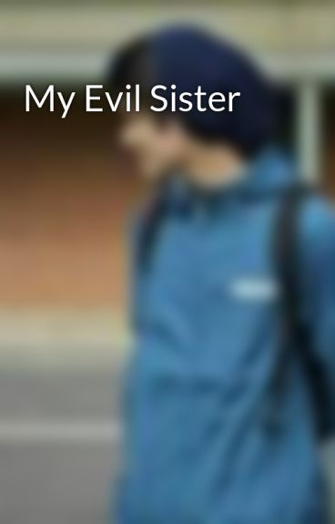 My Evil Sister by jsinclairrrx