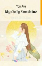 You Are My Only Sunshine  by WarmSunflower123