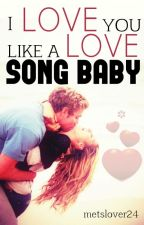 I Love You Like a Love Song Baby by metslover24
