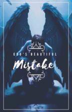 God's Beautiful Mistake  by shalha03