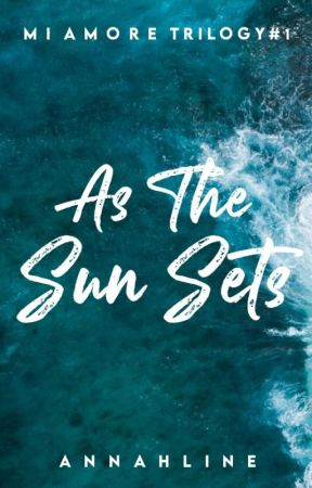 As The Sun Sets (Mi Amore Duology #1) by annahline