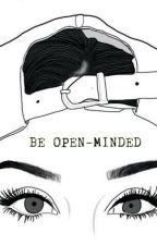 BE OPEN-MINDED by MellowTsun