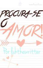 Procura-se o Amor (concluída) by luhthewritter