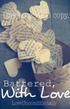 Battered, With Love by LoveUnconditionally