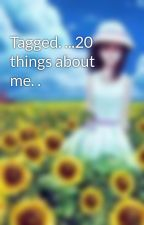 Tagged. ...20 things about me. . by tejaswiniaura