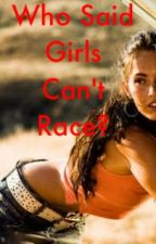 Who Said Girls Can't Race? by JamileeMclennan1