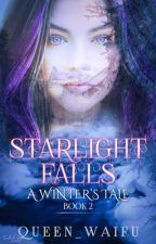 Starlight Falls : a winter's tale by Queen_Waifu