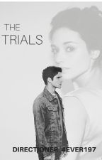 The Trials ( completed ) by directioner_4ever197