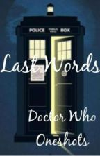 Last Words: Doctor Who Oneshots by _dont_blink__