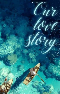 Đọc truyện [Anime x Reader] Our love story