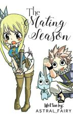 The Mating Season🔥🌟 [ A NaLu FanFiction ] by Astral_Fairy