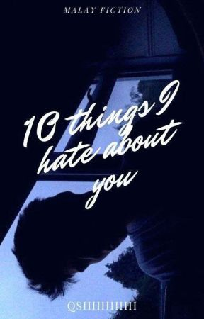 10 Things I Hate About You by qshhhhhh