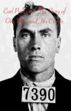 Carl Panzram: The Story of One Man and His Crimes by William2018