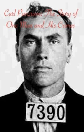 Carl Panzram: The Story of One Man and His Crimes