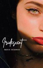 Iridescent  by Maddie_Briarwood