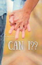 CAN I?? by if_yasaswini_writes