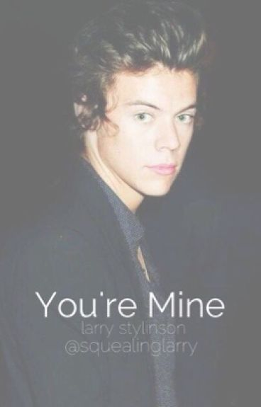 You're Mine-Larry Stylinson.